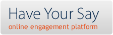 Have your say on the online engagement platform.